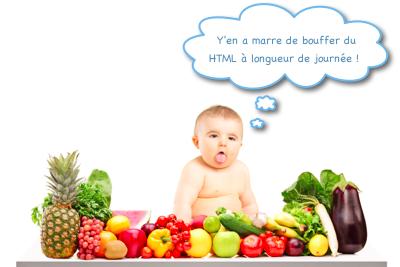 Y'en a marre de bouffer du HTML !
