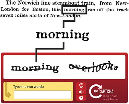 Luis von Ahn, entrepreneur et chercheur, a crée un système de CAPTCHA qui à la fois permet aux site de valider que les inscriptions sont bien effectuées par des humains et en même temps, aidait un algorithme à la digitalisation de livres