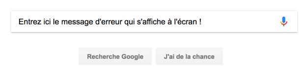 Entrez sur Google le message d'erreur qui s'affiche à l'écran. Sérieusement, faites-le !