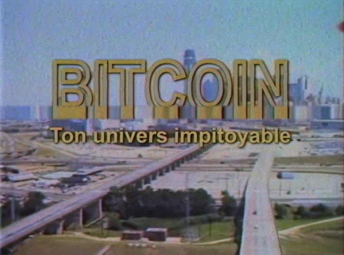 Bitcooooin... ton univers impitoyaaable !