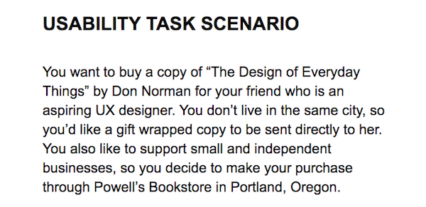 """USABILITY TASK SCENARIO  You want to buy a copy of """"The Design of Everyday Things"""" by Don Norman for your friend who is an aspiring UX designer. You don't live in the same city, so you'd like a gift wrapped copy to be sent directly to her. You als"""