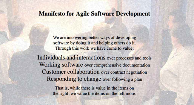 Manifesto for Agile Software Development    We are uncovering better ways of developing software by doing it and helping others do it. Through this work we have come to value:  Individuals and interactions over processes and tools Working software over co