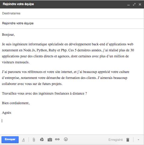 Objet du mail : Rejoindre votre équipe Contenu du mail : Bonjour,  Je suis ingénieure informatique spécialisée en développement back-end d'applications web notamment en Node.Js, Python, Ruby et Php. Ces 5 dernières années, j'ai réalisé plus d