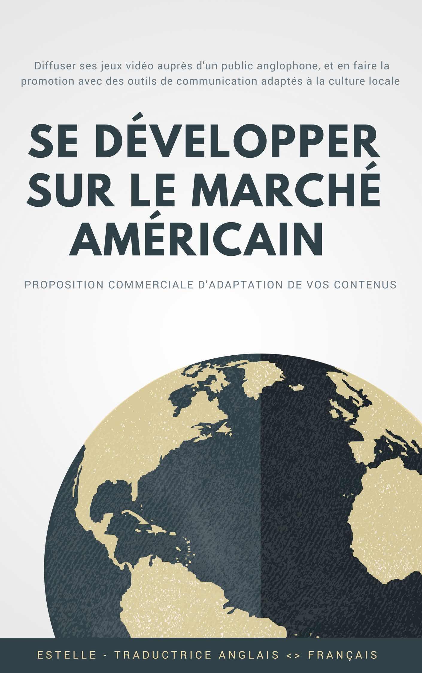 La couverture représente une mappemonde, et il est indiqué :  - Diffuser ses jeux vidéo auprès d'un public anglophone, et en faire la promotion avec des outils de communication adaptés à la culture locale - Se développer sur le marché Américain -