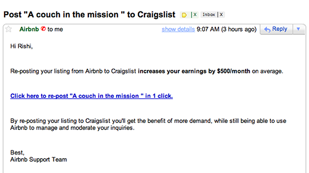 Portion of the email sent by Airbnb: Hi Rishi,  Re-posting your listing from Airbnb to Craigslist increase your earnings by $500/month on average. Click here to re-post